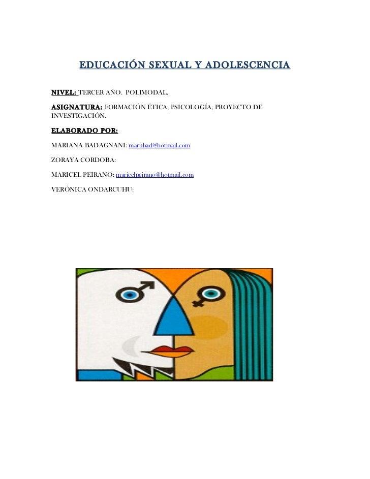 EDUCACIÓN SEXUAL Y ADOLESCENCIANIVEL: TERCER AÑO. POLIMODAL.ASIGNATURA: FORMACIÓN ÉTICA, PSICOLOGÍA, PROYECTO DEINVESTIGAC...