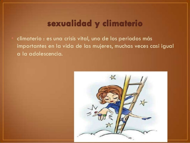 • climaterio : es una crisis vital, uno de los periodos más importantes en la vida de las mujeres, muchas veces casi igual...