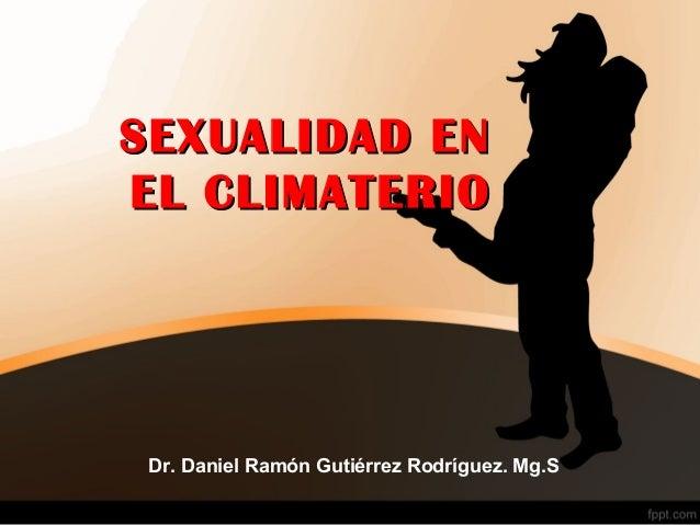 SEXUALIDAD ENSEXUALIDAD EN EL CLIMATERIOEL CLIMATERIO Dr. Daniel Ramón Gutiérrez Rodríguez. Mg.S