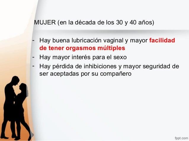 MUJER (en la década de los 30 y 40 años) - Hay buena lubricación vaginal y mayor facilidad de tener orgasmos múltiples - H...