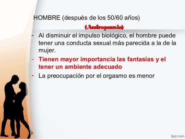 HOMBRE (después de los 50/60 años) (Andropausia)(Andropausia) - Al disminuir el impulso biológico, el hombre puede tener u...