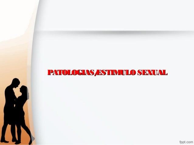 PATOLOGIAS/ESTIMULOSEXUALPATOLOGIAS/ESTIMULOSEXUAL