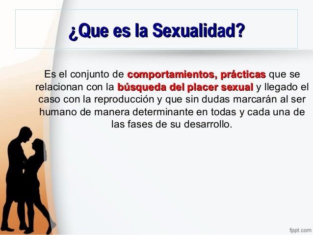 ¿Que es la Sexualidad?¿Que es la Sexualidad? Es el conjunto de comportamientos, prácticascomportamientos, prácticas que se...