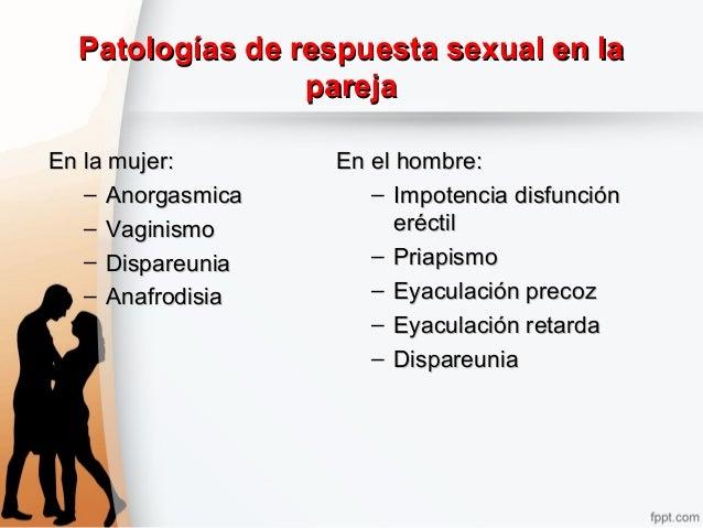 Patologías de respuesta sexual en laPatologías de respuesta sexual en la parejapareja En la mujer:En la mujer: – Anorgasmi...