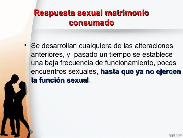 Respuesta sexual matrimonioRespuesta sexual matrimonio consumadoconsumado • Se desarrollan cualquiera de las alteraciones ...