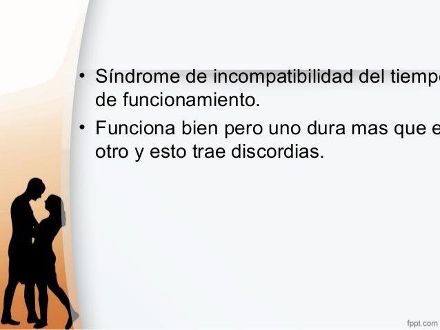 • Síndrome de incompatibilidad del tiempo de funcionamiento. • Funciona bien pero uno dura mas que e otro y esto trae disc...