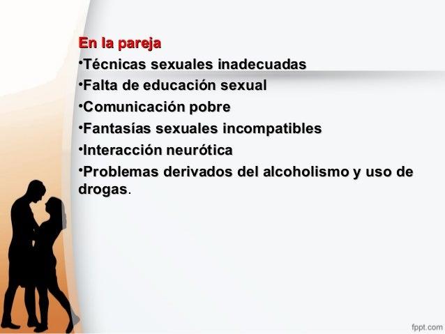 En la parejaEn la pareja •Técnicas sexuales inadecuadasTécnicas sexuales inadecuadas •Falta de educación sexualFalta de ed...