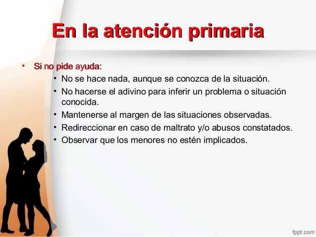 En la atención primariaEn la atención primaria • Si no pide ayuda:Si no pide ayuda: • No se hace nada, aunque se conozca d...