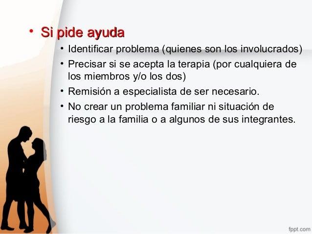 • Si pide ayudaSi pide ayuda • Identificar problema (quienes son los involucrados) • Precisar si se acepta la terapia (por...