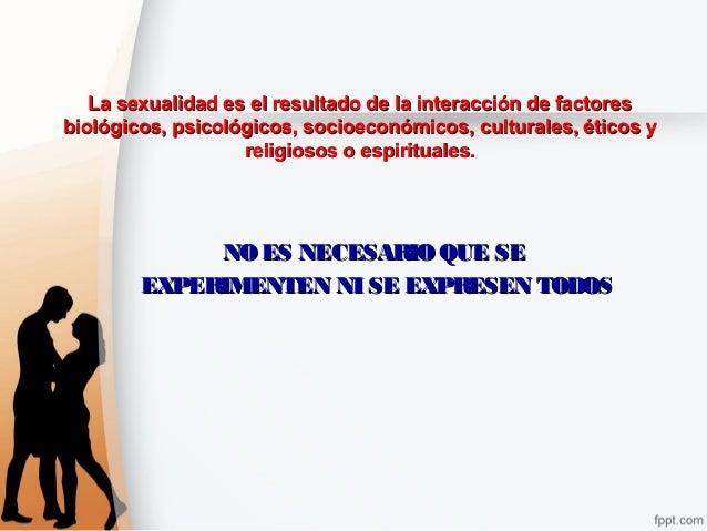 La sexualidad es el resultado de la interacción de factoresLa sexualidad es el resultado de la interacción de factores bio...