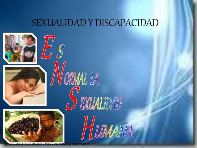 SEXUALIDAD Y DISCAPACIDAD ENSH I. SEMESTRE BACHILLERES TODOS LOS DERECHOS RESERVADOS@