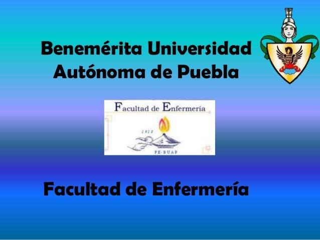 Benemérita UniversidadAutónoma de PueblaFacultad de Enfermería