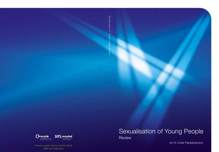 Sexualisation of Young People Review                  by Dr Linda Papadopoulos