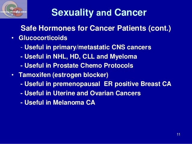 Sexuality and Cancer  Safe Hormones for Cancer Patients (cont.)  • Glucocorticoids  - Useful in primary/metastatic CNS can...