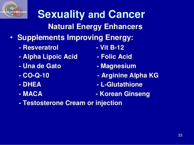 Sexuality and Cancer  Natural Energy Enhancers  • Supplements Improving Energy:  - Resveratrol - Vit B-12  - Alpha Lipoic ...
