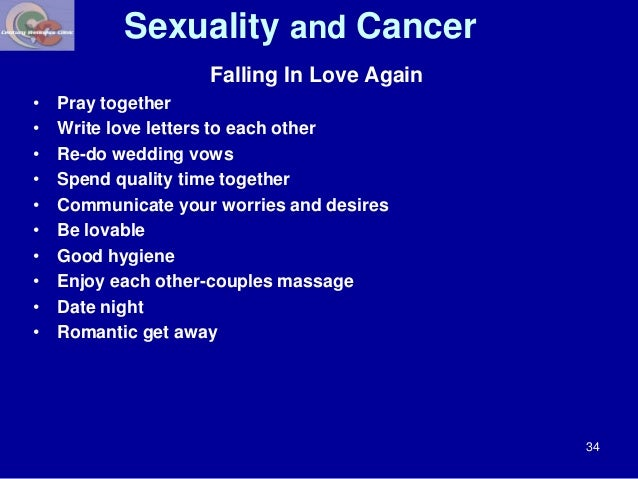 Sexuality and Cancer  Falling In Love Again  • Pray together  • Write love letters to each other  • Re-do wedding vows  • ...