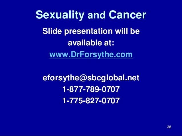 Sexuality and Cancer  Slide presentation will be  available at:  www.DrForsythe.com  eforsythe@sbcglobal.net  1-877-789-07...