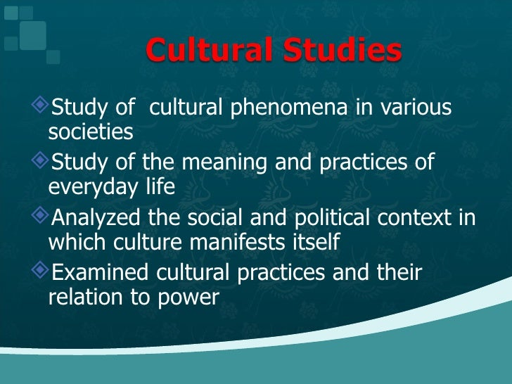<ul><li>Study of  cultural phenomena in various societies  </li></ul><ul><li>Study of the meaning and practices of everyda...