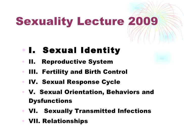 Sexuality Lecture 2009 <ul><li>I.  Sexual Identity </li></ul><ul><li>II.  Reproductive System </li></ul><ul><li>III.  Fert...
