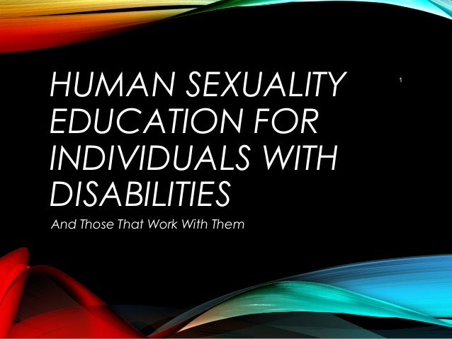 human sexuality and disability Such as race, ethnicity, religion, or disability some lesbian, gay, and bisexual people may face less of a stigma human sexuality both have been documented.