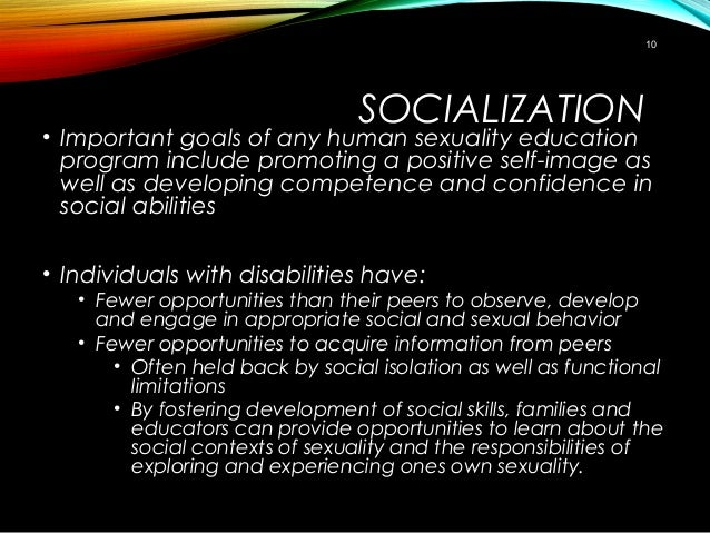 SOCIALIZATION • Important goals of any human sexuality education program include promoting a positive self-image as well a...