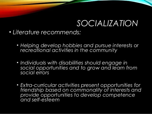 SOCIALIZATION • Literature recommends: • Helping develop hobbies and pursue interests or recreational activities in the co...