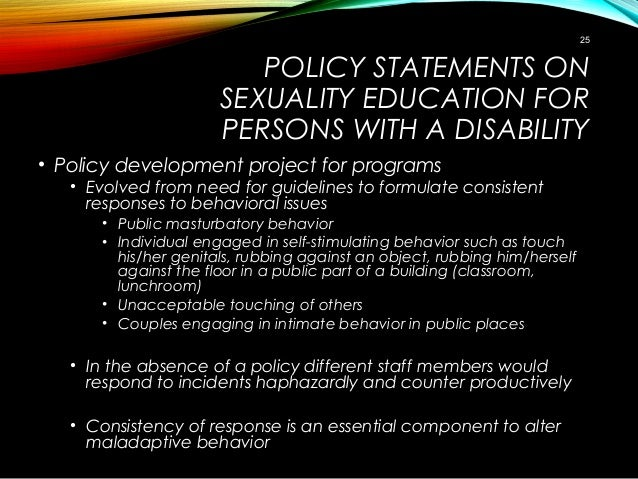 POLICY STATEMENTS ON SEXUALITY EDUCATION FOR PERSONS WITH A DISABILITY • Policy development project for programs • Evolved...