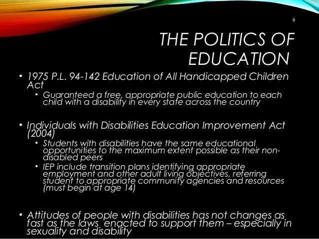 THE POLITICS OF EDUCATION • 1975 P.L. 94-142 Education of All Handicapped Children Act • Guaranteed a free, appropriate pu...