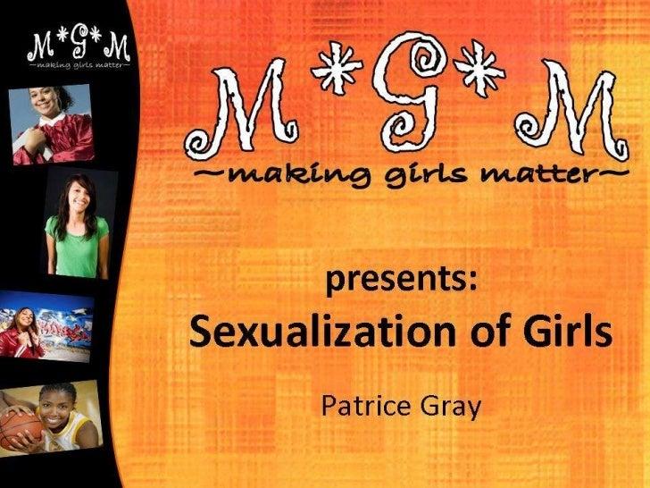 presents: Sexualization of Girls Patrice Gray M*G*M ~making girls matter~