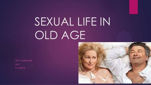 SEXUAL LIFE IN OLD AGE DR.V.JAIKUMAR IMH 9.10.2013