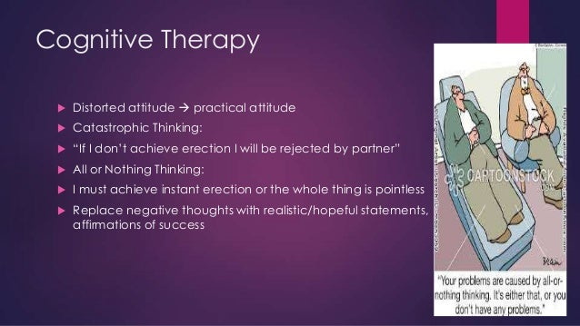 """Cognitive Therapy   Distorted attitude  practical attitude    Catastrophic Thinking:    """"If I don't achieve erection I..."""