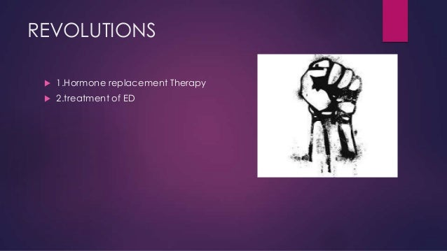 REVOLUTIONS   1.Hormone replacement Therapy    2.treatment of ED
