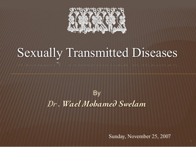 By Dr . Wael Mohamed Swelam 1 Sunday, November 25, 2007 Sexually Transmitted Diseases