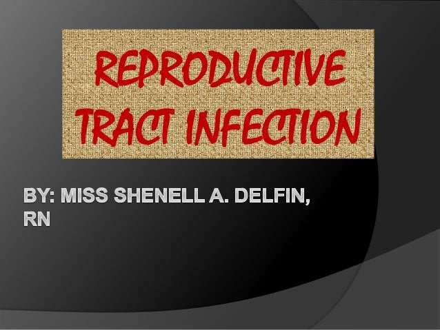 REPRODUCTIVE TRACT INFECTION