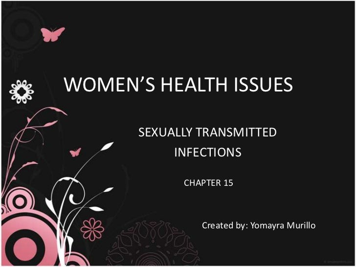 WOMEN'S HEALTH ISSUES<br />SEXUALLY TRANSMITTED<br />INFECTIONS<br /> CHAPTER 15<br />Created by: Yomayra Murillo<br />