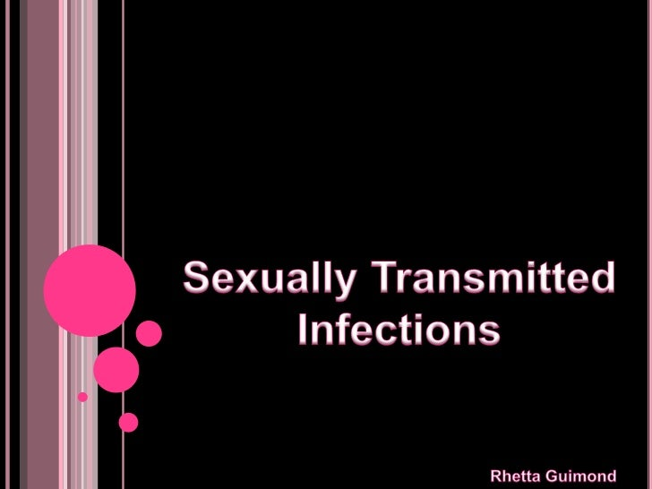 STI'S (SEXUALLY TRANSMITTED INFECTIONS)   STI or STD is the term applied to a variety of    infections.       Passed fro...