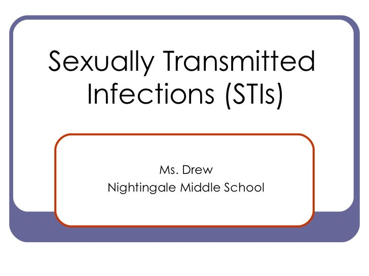 Sexually Transmitted  Infections (STIs) Ms. Drew Nightingale Middle School