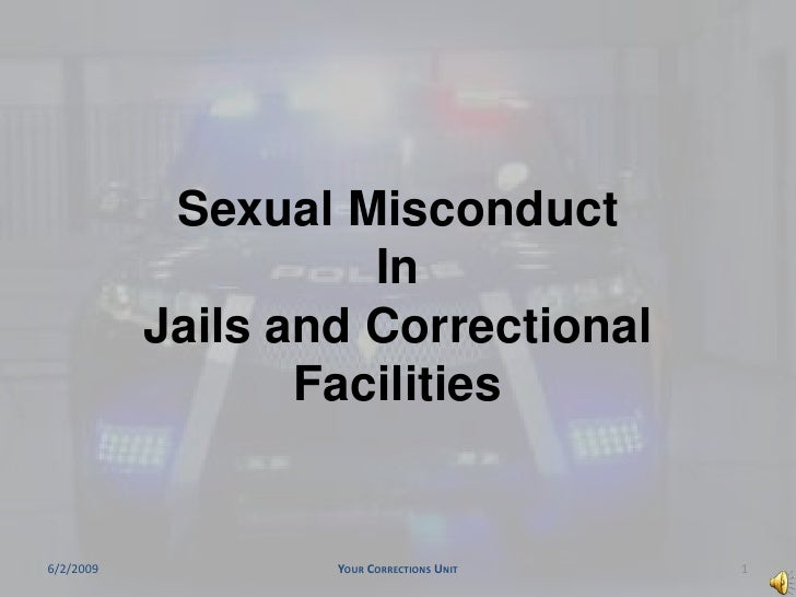 Sexual MisconductInJails and Correctional Facilities<br />Your Corrections Unit<br />6/2/2009<br />1<br />