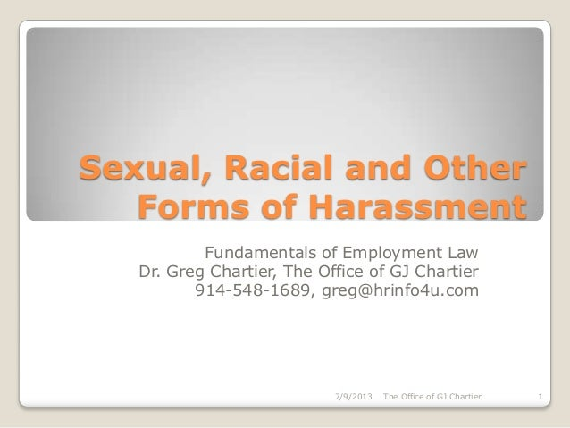 Sexual, Racial and Other Forms of Harassment Fundamentals of Employment Law Dr. Greg Chartier, The Office of GJ Chartier 9...