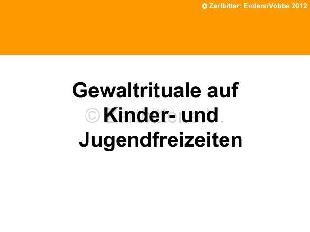 © Zartbitter: Enders/Vobbe 2008 © Enders/Eberhardt 2012  Phänomene nach traumatischen Erlebnissen  Gewaltrituale auf © Kin...