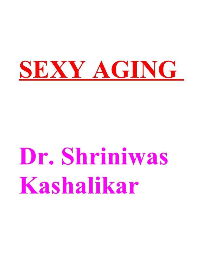 SEXY AGING   Dr. Shriniwas Kashalikar
