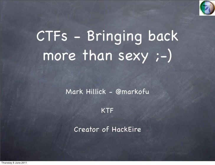 CTFs - Bringing back                        more than sexy ;-)                           Mark Hillick - @markofu          ...