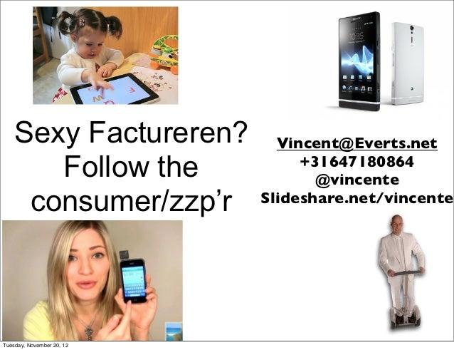 Sexy Factureren?         Vincent@Everts.net       Follow the               +31647180864                                  @...