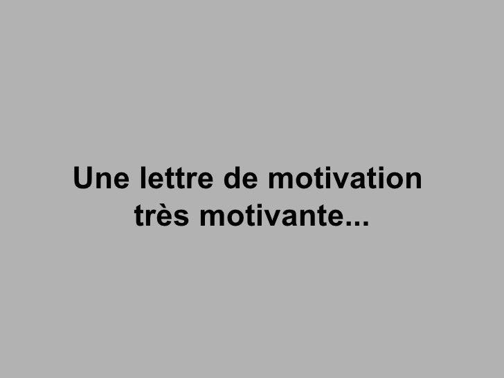 Une lettre de motivation  très motivante...