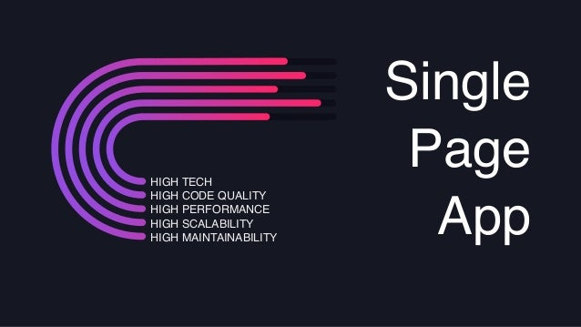 HIGH TECH HIGH CODE QUALITY HIGH PERFORMANCE HIGH SCALABILITY HIGH MAINTAINABILITY Single Page App