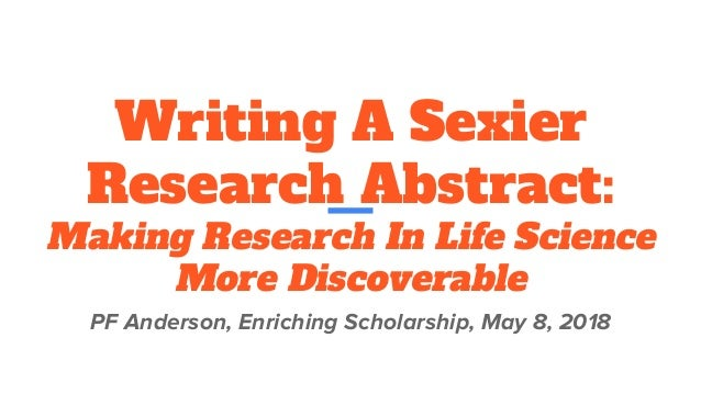 Writing A Sexier Research Abstract: Making Research In Life Science More Discoverable PF Anderson, Enriching Scholarship, ...