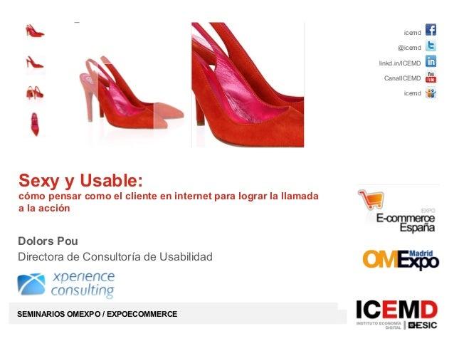 icemd @icemd linkd.in/ICEMD CanalICEMD icemd SEMINARIOS OMEXPO / EXPOECOMMERCE Sexy y Usable: cómo pensar como el cliente ...