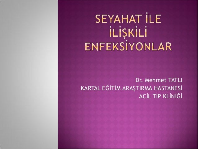 Dr. Mehmet TATLI KARTAL EĞİTİM ARAŞTIRMA HASTANESİ ACİL TIP KLİNİĞİ