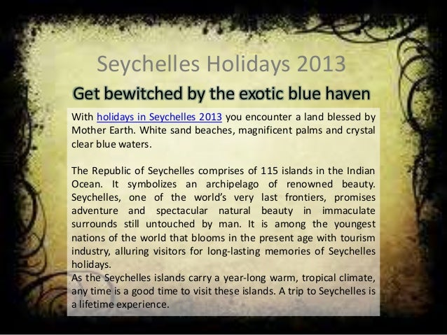 Seychelles Holidays 2013 Get bewitched by the exotic blue haven With holidays in Seychelles 2013 you encounter a land bles...