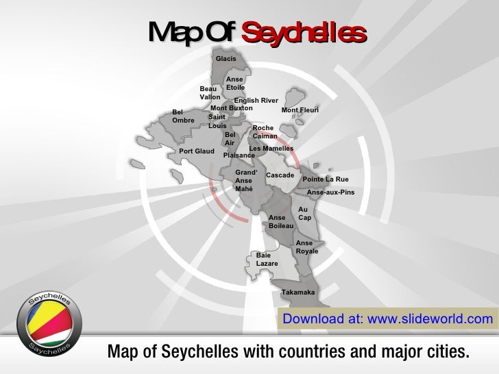 Map of Seychelles with countries and major cities. Map Of  Seychelles Download at: www.slideworld.com Anse-aux-Pins Anse  ...